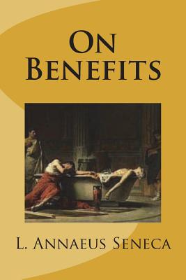 On Benefits - Seneca, L Annaeus