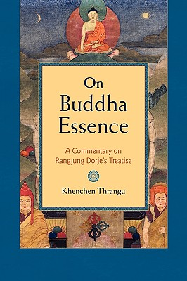 On Buddha Essence: A Commentary on Rangjung Dorje's Treatise - Thrangu, Khenchen