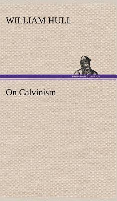 On Calvinism - Hull, William