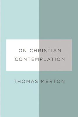 On Christian Contemplation - Merton, Thomas, and Pearson, Paul M (Editor)