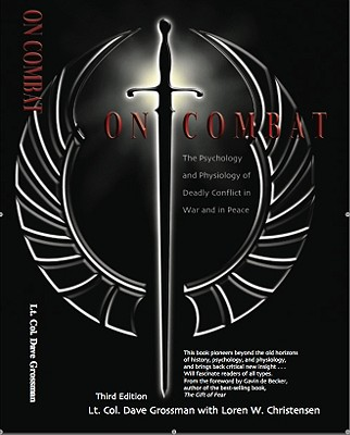 On Combat: The Psychology and Physiology of Deadly Conflict in War and in Peace - Grossman, Dave, and Christensen, Loren W