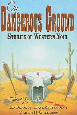 On Dangerous Ground: Stories of Western Noir - Gorman, Edward (Editor), and Zeltserman, Dave (Editor), and Greenburg, Martin H (Editor)