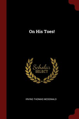 On His Toes! - McDonald, Irving Thomas