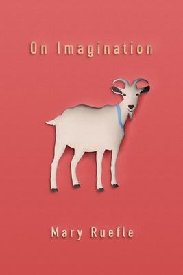 On Imagination - Ruefle, Mary