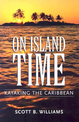 On Island Time: Kayaking the Caribbean - Williams, Scott B