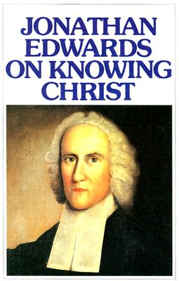 On Knowing Christ - Edwards, Jonathan