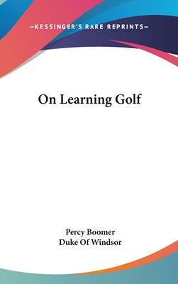 On Learning Golf - Boomer, Percy, and Windsor, Duke Of (Foreword by)