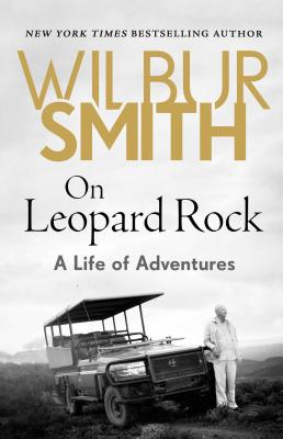 On Leopard Rock: A Life of Adventures - Smith, Wilbur