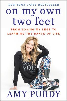 On My Own Two Feet: From Losing My Legs to Learning the Dance of Life - Purdy, Amy, and Burford, Michelle