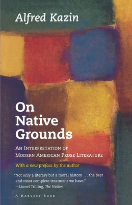 On Native Grounds: An Interpretation of Modern American Prose Literature - Kazin, Alfred