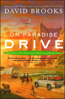 On Paradise Drive: How We Live Now (and Always Have) in the Future Tense - Brooks, David