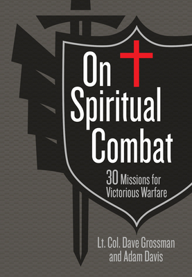 On Spiritual Combat: 30 Missions for Victorious Warfare - Grossman, Lt Col Dave, and Davis, Adam