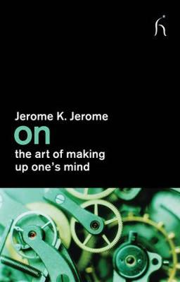 On the Art of Making Up One's Mind - Jerome, Jerome Klapka