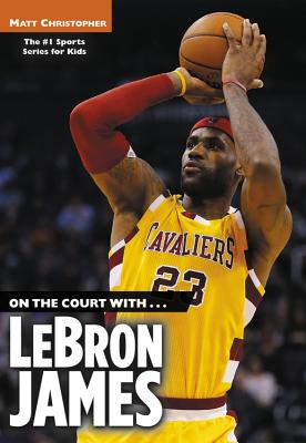 On the Court With...Lebron James - Christopher, Matt, and Peters, Stephanie (Text by)