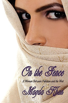 On the Fence: A Woman Between Pakistan and the West - Khan, Magda