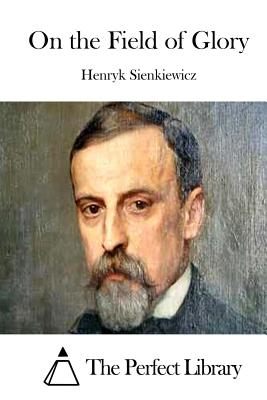 On the Field of Glory - Sienkiewicz, Henryk, and The Perfect Library (Editor)
