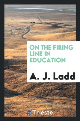 On the Firing Line in Education - Ladd, A J