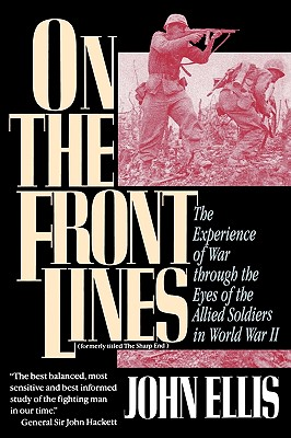 On the Front Lines: The Experience of War Through the Eyes of the Allied Soldiers in World War II - Ellis, John