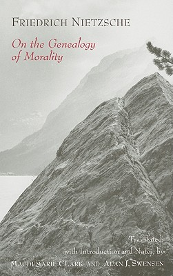 On the Genealogy of Morality - Nietzsche, Friedrich Wilhelm, and Clark, Maudemarie (Translated by), and Swensen, Alan J (Translated by)