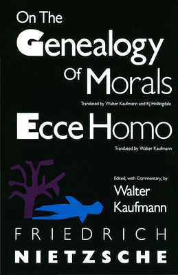 On the Genealogy of Morals and Ecce Homo - Nietzsche, Friedrich Wilhelm, and Kaufmann, Walter (Translated by)