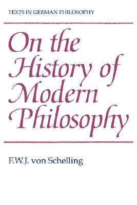 On the History of Modern Philosophy - Schelling, Friedrich Wilhelm Joseph, and Von Schelling, F W J