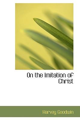 On the Imitation of Christ - Goodwin, Harvey
