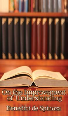 On the Improvement of Understanding - Spinoza, Benedictus De