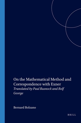 On the Mathematical Method and Correspondence with Exner: Translated by Paul Rusnock and Rolf George - Bolzano, Bernard