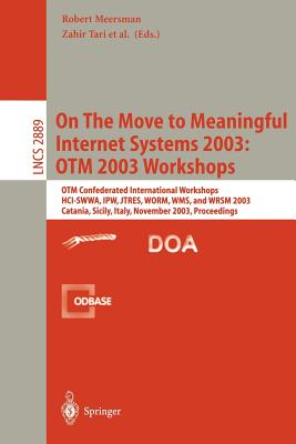 On the Move to Meaningful Internet Systems 2003: Otm 2003 Workshops: Otm Confederated International Workshops, Hci-Swwa, Ipw, Jtres, Worm, Wms, and Wrsm 2003, Catania, Sicily, Italy, November 3-7, 2003, Proceedings - Tari, Zahir (Editor)