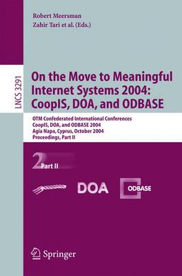 On the Move to Meaningful Internet Systems 2004: Coopis, Doa, and Odbase: Otm Confederated International Conferences, Coopis, Doa, and Odbase 2004, Agia Napa, Cyprus, October 25-29, 2004. Proceedings. Part II - Tari, Zahir (Editor)