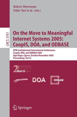 On the Move to Meaningful Internet Systems 2005: Coopis, Doa, and Odbase: Otm Confederated International Conferences, Coopis, Doa, and Odbase 2005, Agia Napa, Cyprus, October 31 - November 4, 2005, Proceedings, Part II - Tari, Zahir (Editor)