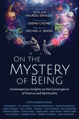 On the Mystery of Being: Contemporary Insights on the Convergence of Science and Spirituality - Benazzo, Zaya (Editor), and Benazzo, Maurizio (Editor), and Chopra, Deepak, MD (Foreword by)