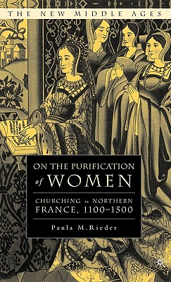 On the Purification of Women: Churching in Northern France, 1100-1500 - Rieder, P