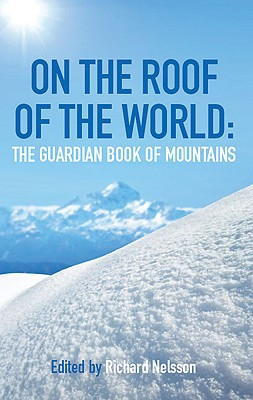 On the Roof of the World: The Guardian Book of the Mountains - Nelsson, Richard (Editor)