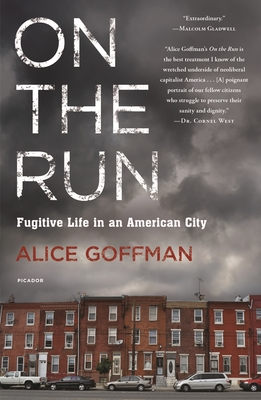 On the Run: Fugitive Life in an American City - Goffman, Alice