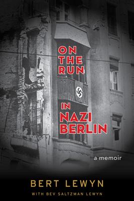 On the Run in Nazi Berlin: A Memoir - Lewyn, Bert, and Lewyn, Bev Saltzman