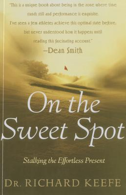 On the Sweet Spot: Stalking the Effortless Present - Keefe, Richard
