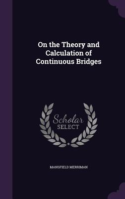 On the Theory and Calculation of Continuous Bridges - Merriman, Mansfield