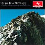 On the Tip of My Tongue: Music of Eric Moe - Eric Moe (synthesizer); Eric Moe (piano); Marcia Butler (oboe); Tim Smith (clarinet)