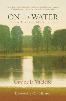 On the Water: A Fishing Memoir - Valdene, Guy De La