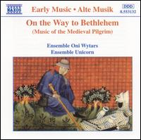On the Way to Bethlehem (Music of the Medieval Pilgrim) - Ensemble Oni Wytars; Ensemble Unicorn