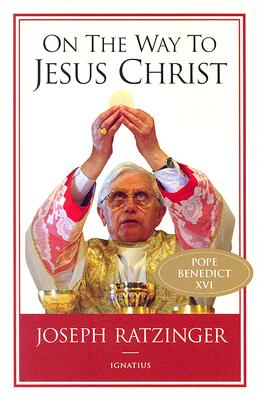 On the Way to Jesus Christ - Ratzinger, Joseph, Cardinal, and Miller, Michael J (Translated by)