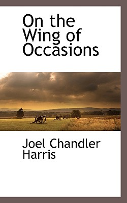 On the Wing of Occasions - Harris, Joel Chandler