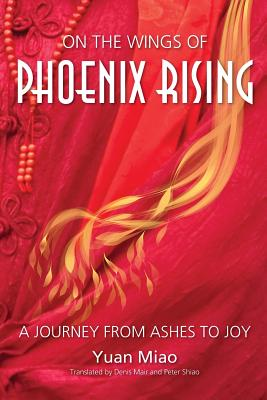 On the Wings of Phoenix Rising: A Journey from Ashes to Joy - Mair, Denis, Prof. (Translated by), and Shiao, Peter (Translated by), and Prager Phd, Judith Simon (Introduction by)