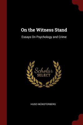 On the Witness Stand: Essays on Psychology and Crime - Munsterberg, Hugo