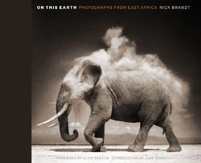 On This Earth: Photographs from East Africa - Brandt, Nick (Photographer), and Sebold, Alice (Foreword by), and Goodall, Jane, Dr., Ph.D. (Introduction by)