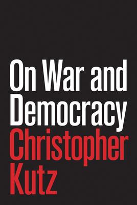 On War and Democracy - Kutz, Christopher