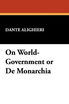 On World-Government or de Monarchia - Alighieri, Dante, Mr.