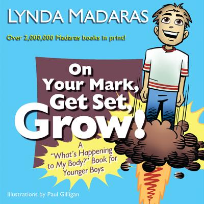 """On Your Mark, Get Set, Grow!: A """"What's Happening to My Body?"""" Book for Younger Boys - Madaras, Lynda, and Gilligan, Paul (Illustrator)"""