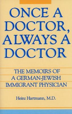 Once a Doctor, Always a Doctor: The Memoirs of a German-Jewish Immigrant Physician - Hartmann, Heinz